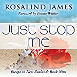 Just Stop Me: Escape to New Zealand, Book 9 | Rosalind James