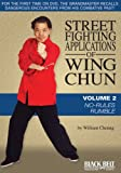 Street Fighting Applications of Wing Chun Vol. 2: No-Rules Rumble