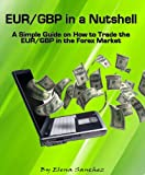 EUR/GBP in a Nutshell: A Simple Guide on How to Trade the EUR/GBP in the Forex Market