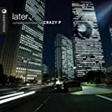 Later - Crazy P: Compiled & Mixed By Crazy P