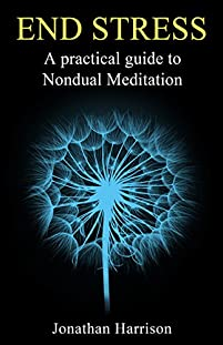(FREE on 6/30) End Stress: A Practical Guide To Nondual Meditation by Jonathan Harrison - http://eBooksHabit.com