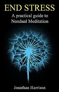 (FREE on 6/30) End Stress: A Practical Guide To Nondual Meditation by Jonathan Harrison - http://eBooksHabit.com
