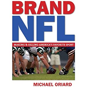 Brand NFL: Making and Selling America's Favorite Sport | [Michael Oriard]