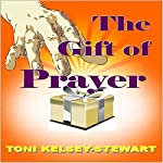 The Gift of Prayer | Toni Kelsey Stewart