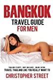 Bangkok: Bangkok Travel Guide for Men, Travel Thailand Like You Really Want To, Thailand Escorts, Body Massages, Online Dating (Bangkok Travel Guide, Thailand Travel Guide)