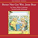 Better Not Get Wet, Jesse Bear Audiobook by Nancy White Carlstrom Narrated by John McDonough
