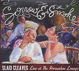echange, troc Slaid Cleaves - Sorrow & Smoke: Live at the Horseshoe Lounge
