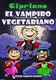 Cipriano, el vampiro vegetariano. Novela infantil ilustrada (8 a 12 a�os) (Spanish Edition)