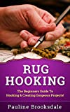 Read Rug Hooking: The Beginners Guide To Hooking & Creating Gorgeous Projects! (Paracord, Craft Business, Knot Tying, Fusion Knots, Knitting, Quilting, Sew on-line