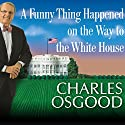 A Funny Thing Happened on the Way to the White House: Humor from the Campaign Trail Audiobook by Charles Osgood Narrated by Norman Dietz