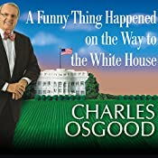 A Funny Thing Happened on the Way to the White House: Humor from the Campaign Trail | [Charles Osgood]