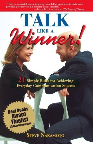 Talk Like a Winner: 21 Simple Rules for Achieving Everyday Communication Success by Steve Nakamoto (2008-04-24)