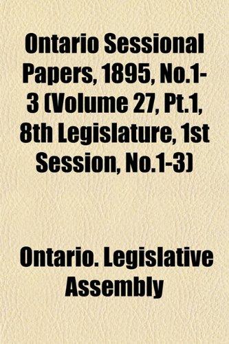 Ontario Sessional Papers, 1895, No.1-3 (Volume 27, Pt.1, 8th Legislature, 1st Session, No.1-3)