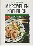 Das große Mosaik Mikrowellen Kochbuch. 200 Rezepte für alle Solo- und Kombigeräte