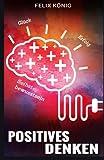 img - for Positives Denken: Ihr Weg zu mehr Gl ck, Erfolg und Selbstbewusstsein (Gl ck, Lebenshilfe, Erfolg, Selbstbewusstsein, Gl cklich, Positives Denken, ... Energie, Selbstvertrauen) (German Edition) book / textbook / text book