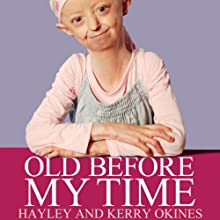 Old Before My Time (       UNABRIDGED) by Hayley Okines Narrated by Rosalyn Landor