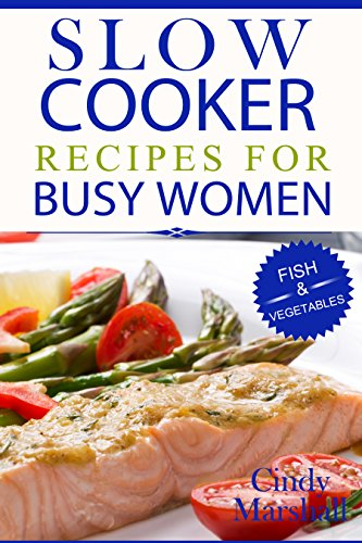 Free Kindle Book : Slow Cooker Recipes For Busy Women: 30 Delicious Slow Cooker Recipes Fish & Vegetables