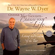 Change Your Thoughts, Change Your Life: Living the Wisdom of the Tao Audiobook by Dr. Wayne W. Dyer Narrated by Dr. Wayne W. Dyer