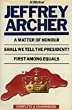 A Matter Of Honour; Shall We Tell The President?; First Among Equals