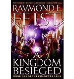 [A Kingdom Besieged: Book One of the Chaoswar Saga]A Kingdom Besieged: Book One of the Chaoswar Saga BY Feist, Raymond E.(Author)Hardcover Raymond E. Feist