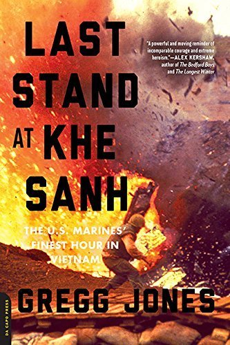 Last Stand at Khe Sanh: The U.S. Marines' Finest Hour in Vietnam by Gregg Jones (2015-04-14) (Last Stand At Khe Sanh compare prices)