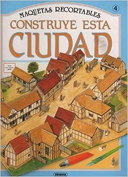 Construye Esta Ciudad (Maquetas Recortables, 560-04): Susaeta Equipo