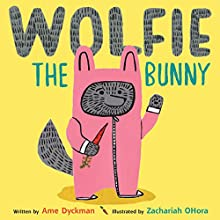 Wolfie the Bunny Audiobook by Ame Dyckman, Zachariah OHora - illustrator Narrated by Mary Elaine Monti