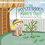 The Mysterious Money Tree: Little Tommy Learns a Lesson in Giving   Tom Toombs