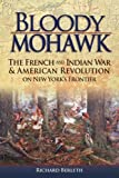 img - for Bloody Mohawk: The French and Indian War & American Revolution on New York's Frontier by Richard Berleth (2009-01-15) book / textbook / text book