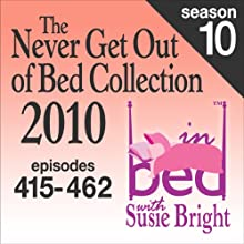 The Never Get Out of Bed Collection: 2010 In Bed With Susie Bright — Season 10  by Susie Bright Narrated by Susie Bright