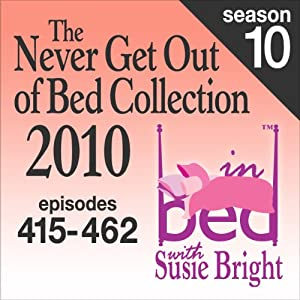 The Never Get Out of Bed Collection: 2010 In Bed With Susie Bright — Season 10 | [Susie Bright]