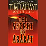 The Secret on Ararat: Babylon Rising, Book 2 (       UNABRIDGED) by Tim LaHaye, Bob Phillips Narrated by Paul Michael
