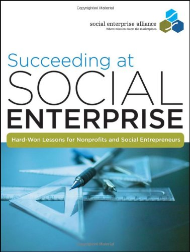 Succeeding at Social Enterprise: Hard-Won Lessons for...