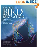 Atlas of Bird Migration: Tracing the Great Journeys of the World's Birds