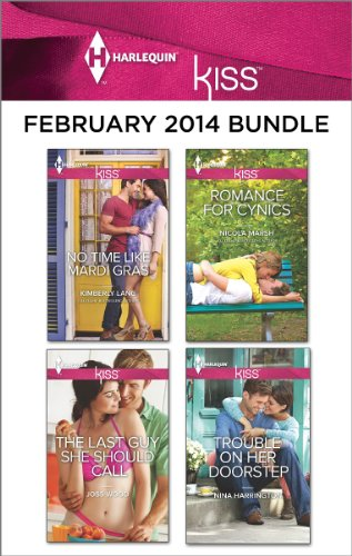 Harlequin KISS February 2014 Bundle: No Time Like Mardi Gras\The Last Guy She Should Call\Romance For Cynics\Trouble On Her Doorstep PDF