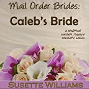 Caleb's Bride: Mail Order Brides, Book 3 | Susette Williams