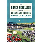 The Boxer Rebellion and the Great Game in China ~ David J. Silbey
