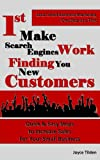 1st Make Search Engines Work Finding You New Customers: Quick & Easy Steps to Increase Sales For Your Small Business (Local Small Business Marketing, One Step At A Time)
