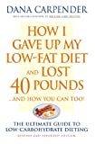 How I Gave Up My Low-Fat Diet and Lost 40 Pounds..and How You Can Too: The Ultimate Guide to Low-Carbohydrate Dieting: ...and How You Can Too!