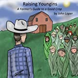 Raising Youngins: A Farmer's Guide to a Good Crop ~ John Loper