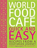 img - for World Food Caf : Quick and Easy: Recipes from a Vegetarian Journey (World Food Cafe) book / textbook / text book