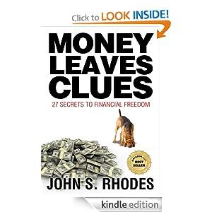 Money Leaves Clues: 27 Secrets to Financial Freedom John S. Rhodes