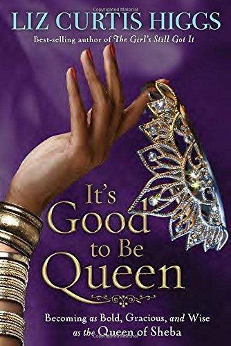 Download It's Good to Be Queen: Becoming as Bold, Gracious, and Wise as the Queen of Sheba