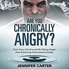 Are You Chronically Angry?: Turn Your Life Around By Killing Anger And Achieving Calmness Everyday (       UNABRIDGED) by Jennifer Carter Narrated by Violet Meadow