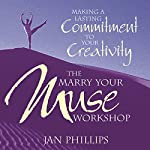 The Marry Your Muse Workshop: Making a Lasting Commitment to Your Creativity | Jan Phillips