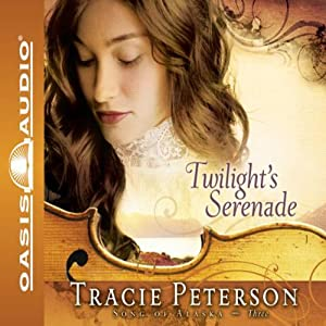 Twilight's Serenade: Song of Alaska, Book 3 | [Tracie Peterson]
