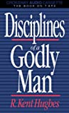 Disciplines of a Godly Man/Now With Personal Study Questions (0891076220) by Hughes, R. Kent