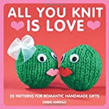 Debbie Harrold All You Knit is Love: 20 Patterns for Romantic Handmade Gifts