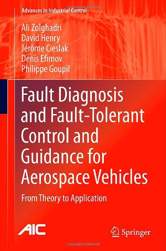 Fault Diagnosis And Fault-Tolerant Control And Guidance For Aerospace Vehicles: From Theory To Application (Advances In Industrial Control)