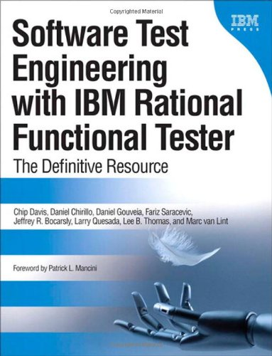 Software Test Engineering with IBM Rational Functional Tester: The Definitive Resource: Chip Davis, Daniel Chirillo, Daniel Gouveia, Fariz Saracevic, Jeffrey B. Bocarsley, Larry Quesada, Lee B. Thomas, Marc van Lint: 9780137000661: Amazon.com: Books